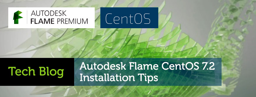 The Latest - Autodesk Flame CentOS 7 2 Installation Tips